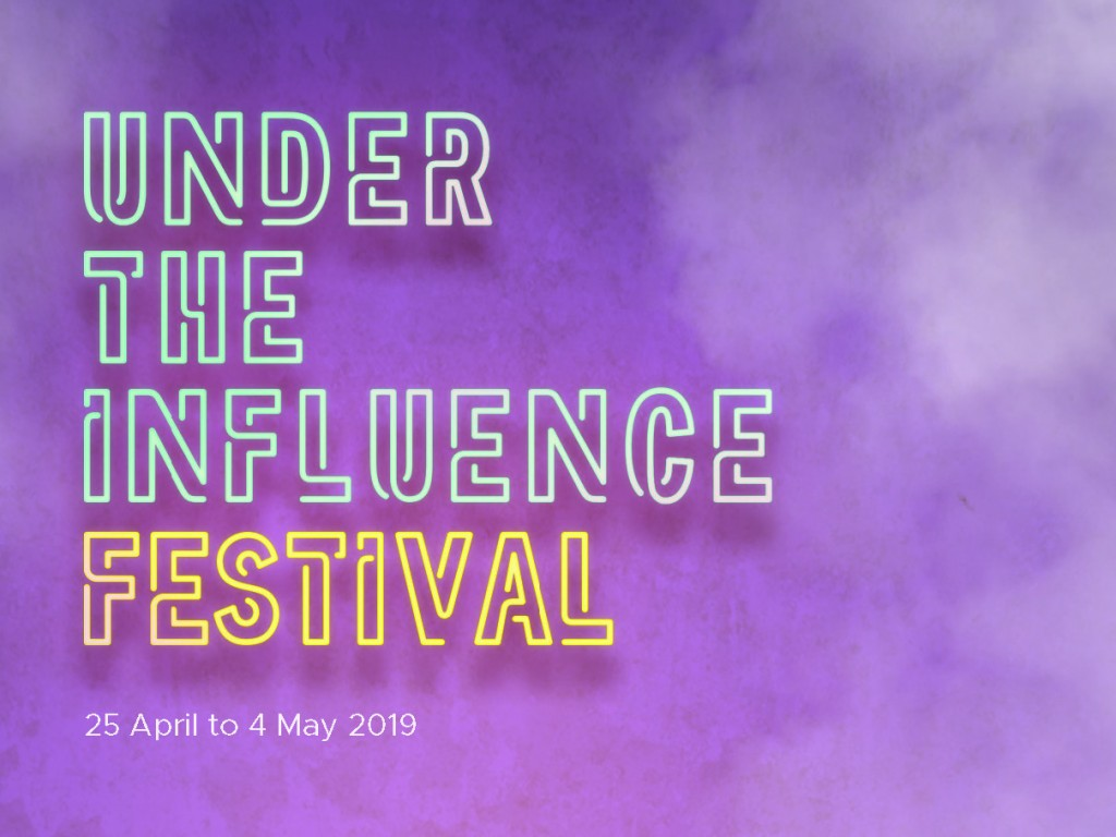 Under the Influence Festival – 25 April 2019 – 4 May 2019